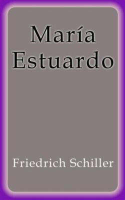 María Estuardo, Friedrich Schiller