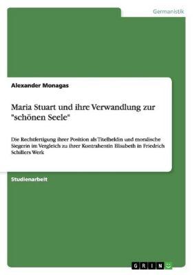 Maria Stuart und ihre Verwandlung zur schönen Seele, Alexander Monagas