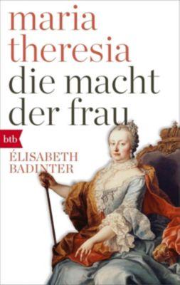 Maria Theresia. Die Macht der Frau, Élisabeth Badinter