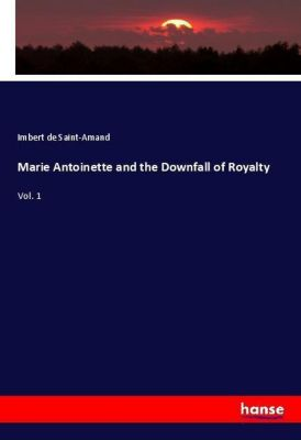 Marie Antoinette and the Downfall of Royalty, Imbert de Saint-Amand