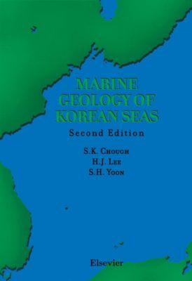 Marine Geology of Korean Seas, Seok Hoon Yoon, Sung Kwun Chough, Hee Jun Lee