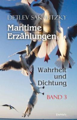 Maritime Erzählungen - Wahrheit und Dichtung (Band 3), Detlev Sakautzky