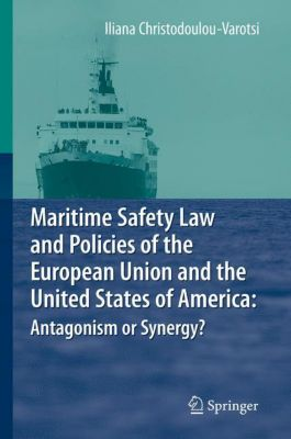Maritime Safety Law and Policies of the European Union and the United States of America: Antagonism or Synergy?, Iliana Christodoulou-Varotsi