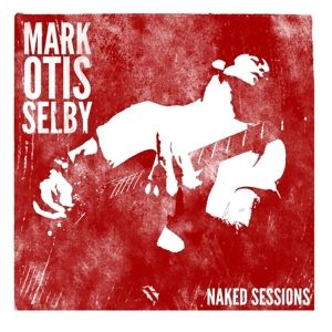 MARK OTIS SELBY - NAKED SESSIONS, Mark Selby