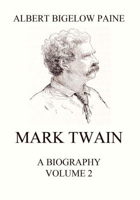 Mark Twain: A Biography, Albert Bigelow Paine