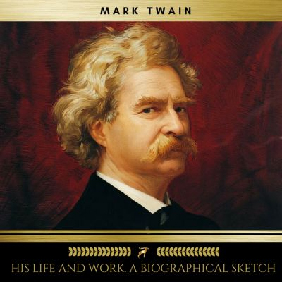 Mark Twain; his life and work. A biographical sketch, Mark Twain, William M. Clemens
