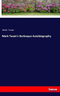 Mark Twain's Burlesque Autobiography, Mark Twain