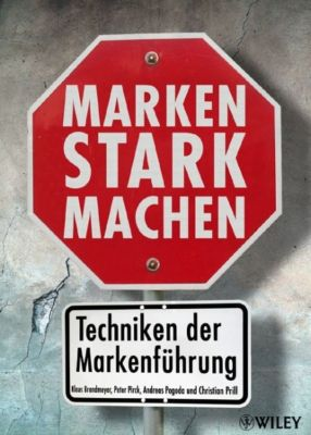 Marken stark machen, Klaus Brandmeyer, Peter Pirck, Andreas Pogoda, Christian Prill