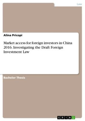 Market access for foreign investors in China 2016. Investigating the Draft Foreign Investment Law, Alina Pricopi