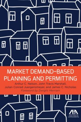 Market Demand-Based Planning and Permitting, Arthur C. Nelson, James C. Nicholas, John Travis Marshall, Julian Conrad Juergensmeyer