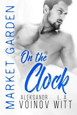 Market Garden: On the Clock (Market Garden, #8), Aleksandr Voinov, L.A. Witt