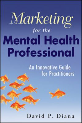 Marketing for the Mental Health Professional, David P. Diana