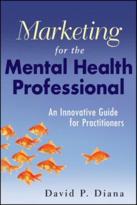 Marketing for the Mental Health Professional, David P. Diana