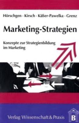 Marketing-Strategien, Hans Hörschgen, Jürgen Kirsch, Günter Käßer-Pawelka, Jürgen Grenz