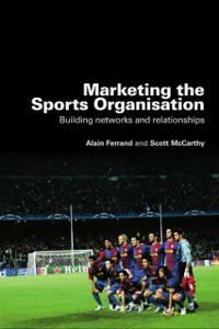 Marketing the Sports Organisation, Alain Ferrand, Scott McCarthy