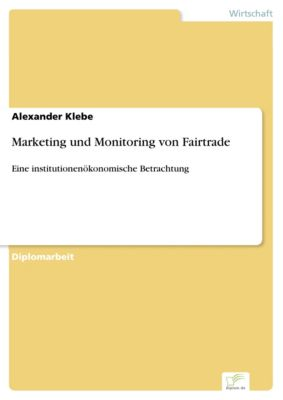 Marketing und Monitoring von Fairtrade, Alexander Klebe