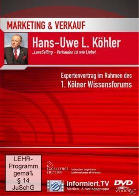Marketing und Verkauf: LoveSelling - Verkaufen ist wie Liebe!, Hans-Uwe L. Köhler