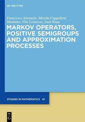 Markov Operators, Positive Semigroups and Approximation Processes, Francesco Altomare, Mirella Cappelletti, Vita Leonessa, Ioan Rasa