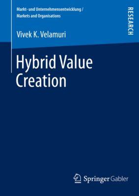 Markt- und Unternehmensentwicklung Markets and Organisations: Hybrid Value Creation, Vivek K. Velamuri