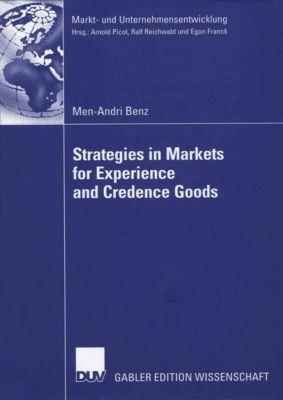 Markt- und Unternehmensentwicklung Markets and Organisations: Strategies in Markets for Experience and Credence Goods, Men-Andri Benz