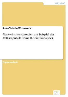 Markteintrittsstrategien am Beispiel der Volksrepublik China (Literaturanalyse), Ann-Christin Wittmaack