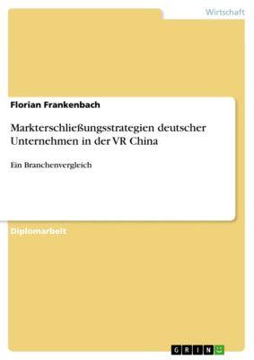Markterschließungsstrategien deutscher Unternehmen in der VR China, Florian Frankenbach
