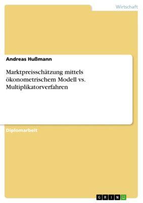 Marktpreisschätzung mittels ökonometrischem Modell vs. Multiplikatorverfahren, Andreas Hußmann