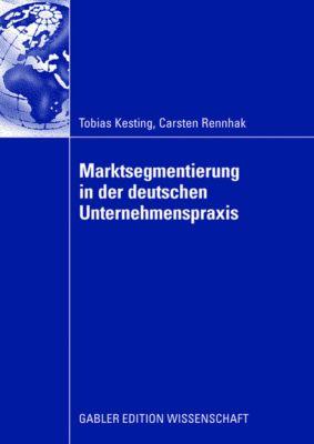 Marktsegmentierung in der deutschen Unternehmenspraxis, Tobias Kesting, Carsten Rennhak