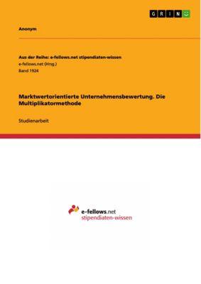 Marktwertorientierte Unternehmensbewertung. Die Multiplikatormethode