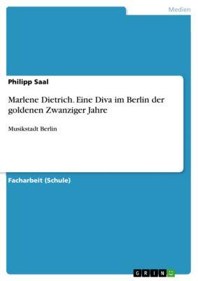 Marlene Dietrich. Eine Diva im Berlin der goldenen Zwanziger Jahre, Philipp Saal