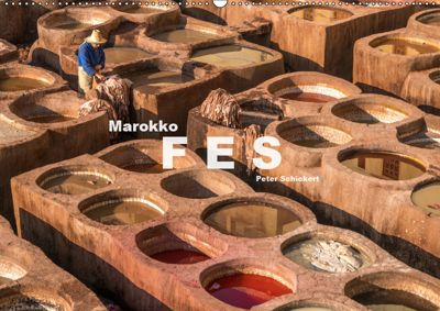 Marokko - Fes (Wandkalender 2019 DIN A2 quer), Peter Schickert