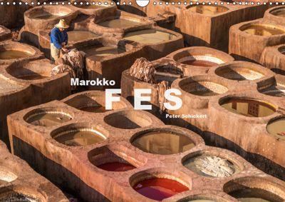 Marokko - Fes (Wandkalender 2019 DIN A3 quer), Peter Schickert