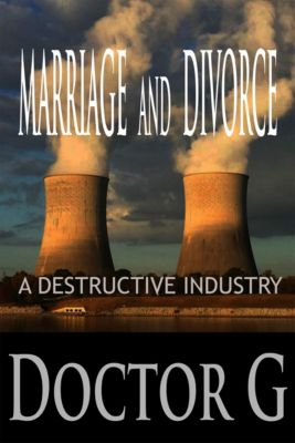 Marriage and Divorce: A Destructive Industry, Doctor G