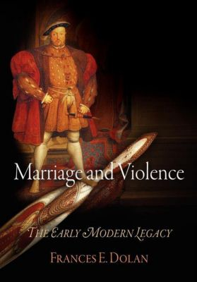 Marriage and Violence, Frances E. Dolan