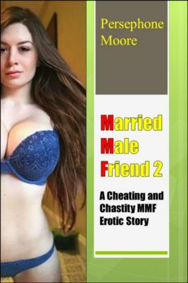 Married Male Friend: Married Male Friend 2: A Cheating and Chastity MMF Erotic Story Persephone Moore, Persephone Moore