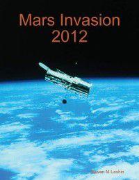 Mars Invasion 2012, Steven M Leshin