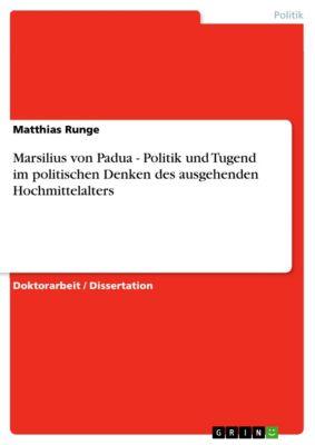 Marsilius von Padua - Politik und Tugend im politischen Denken des ausgehenden Hochmittelalters, Matthias Runge