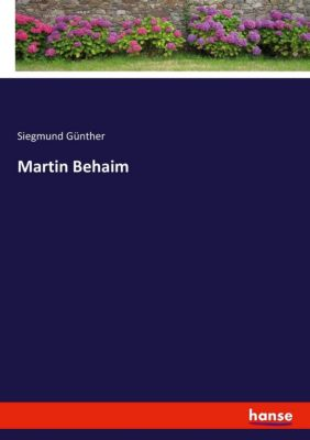 Martin Behaim - Siegmund Günther |