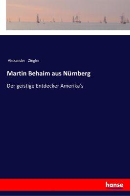 Martin Behaim aus Nürnberg - Alexander Ziegler  