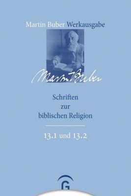 Martin Buber-Werkausgabe (MBW): .13 Schriften zur biblischen Religion - Martin Buber  