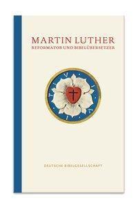 Martin Luther - Reformator und Bibelübersetzer