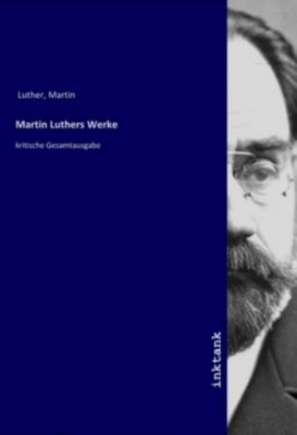 Martin Luthers Werke - Martin Luther |