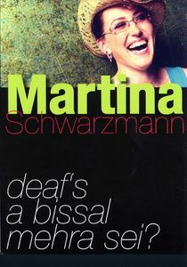 Martina Schwarzmann - Deaf's a bissal mehra sei, Martina Schwarzmann