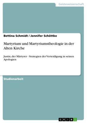 Martyrium und Martyriumstheologie in der Alten Kirche, Bettina Schmidt, Jennifer Schöttke