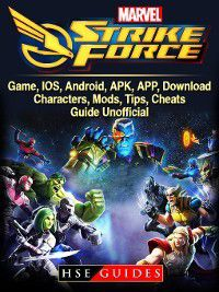 Marvel Strike Force Game, IOS, Android, APK, APP, Download, Characters, Mods, Tips, Cheats, Guide Unofficial, HSE Guides