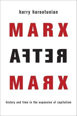 Marx After Marx, Harry Harootunian