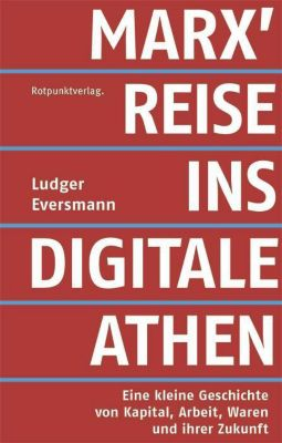 Marx' Reise ins digitale Athen - Ludger Eversmann |