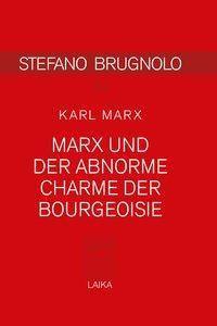 Marx und der abnorme Charme der Bourgeoisie, Karl Marx, Stefano Brugnolo