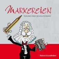Marxereien - Roland Grundheber |