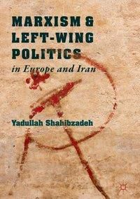 Marxism and Left-Wing Politics in Europe and Iran, Yadullah Shahibzadeh